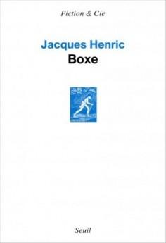 Vous allez me faire le plaisir de lire «Boxe» de Jacques Henric