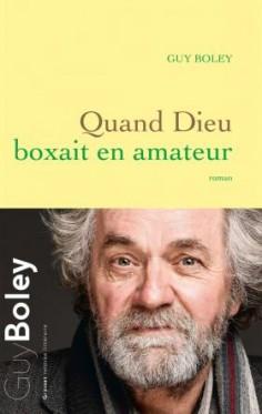 Guy Boley balance un magnifique uppercut littéraire avec QUAND DIEU BOXAIT EN AMATEUR