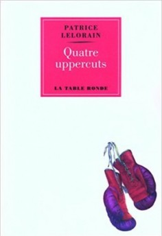 Vous allez prendre une bonne baffe en lisant «Quatre uppercuts» de Patrice Lelorain